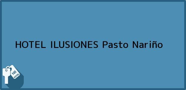 Teléfono, Dirección y otros datos de contacto para HOTEL ILUSIONES, Pasto, Nariño, Colombia