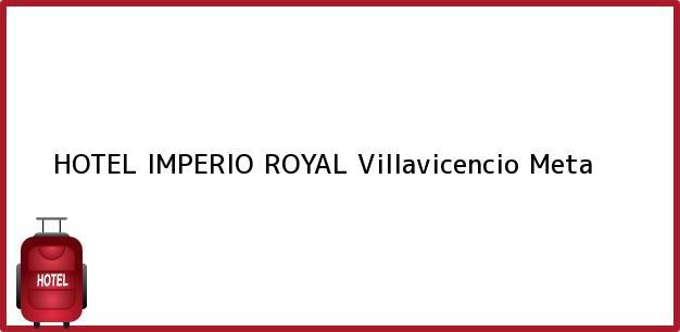 Teléfono, Dirección y otros datos de contacto para HOTEL IMPERIO ROYAL, Villavicencio, Meta, Colombia