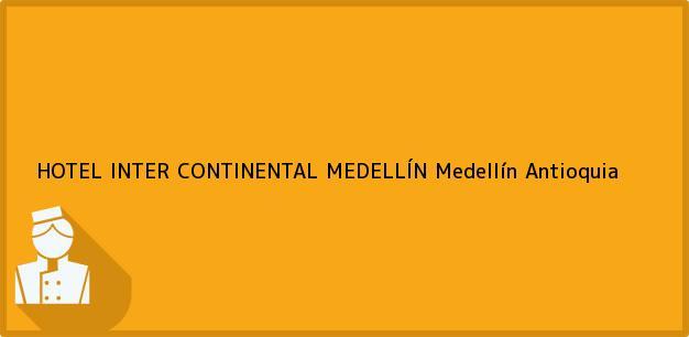 Teléfono, Dirección y otros datos de contacto para HOTEL INTER CONTINENTAL MEDELLÍN, Medellín, Antioquia, Colombia