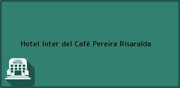 Teléfono, Dirección y otros datos de contacto para Hotel Inter del Café, Pereira, Risaralda, Colombia