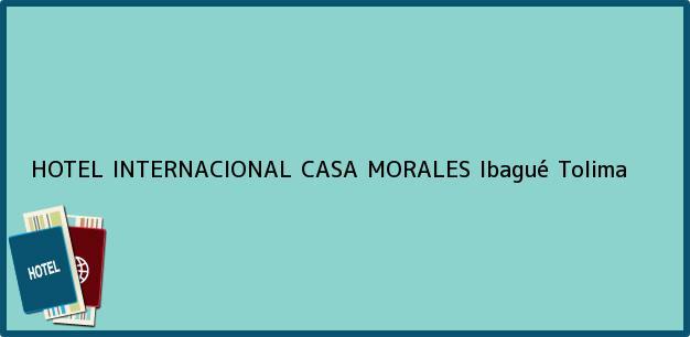 Teléfono, Dirección y otros datos de contacto para HOTEL INTERNACIONAL CASA MORALES, Ibagué, Tolima, Colombia