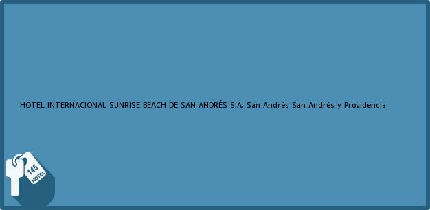 Teléfono, Dirección y otros datos de contacto para HOTEL INTERNACIONAL SUNRISE BEACH DE SAN ANDRÉS S.A., San Andrés, San Andrés y Providencia, Colombia