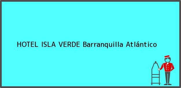 Teléfono, Dirección y otros datos de contacto para HOTEL ISLA VERDE, Barranquilla, Atlántico, Colombia