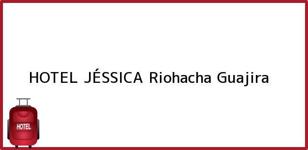 Teléfono, Dirección y otros datos de contacto para HOTEL JÉSSICA, Riohacha, Guajira, Colombia