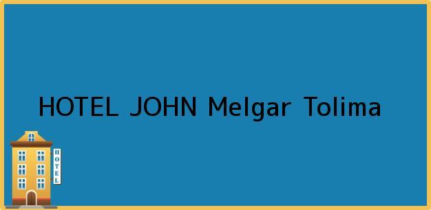 Teléfono, Dirección y otros datos de contacto para HOTEL JOHN, Melgar, Tolima, Colombia