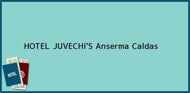 Teléfono, Dirección y otros datos de contacto para HOTEL JUVECHI'S, Anserma, Caldas, Colombia
