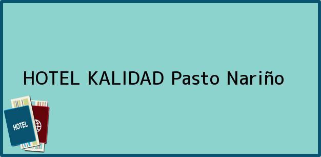 Teléfono, Dirección y otros datos de contacto para HOTEL KALIDAD, Pasto, Nariño, Colombia