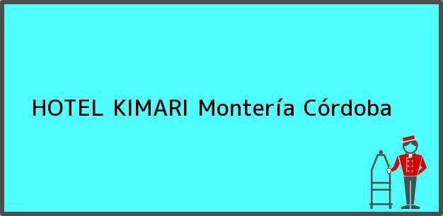 Teléfono, Dirección y otros datos de contacto para HOTEL KIMARI, Montería, Córdoba, Colombia