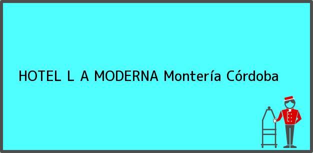 Teléfono, Dirección y otros datos de contacto para HOTEL L A MODERNA, Montería, Córdoba, Colombia