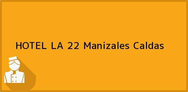 Teléfono, Dirección y otros datos de contacto para HOTEL LA 22, Manizales, Caldas, Colombia