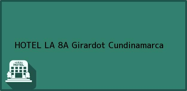 Teléfono, Dirección y otros datos de contacto para HOTEL LA 8A, Girardot, Cundinamarca, Colombia