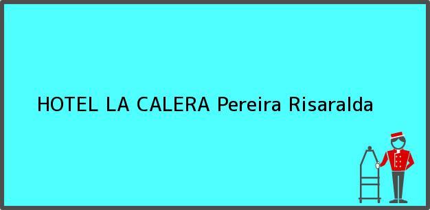 Teléfono, Dirección y otros datos de contacto para HOTEL LA CALERA, Pereira, Risaralda, Colombia