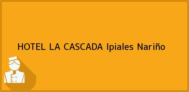 Teléfono, Dirección y otros datos de contacto para HOTEL LA CASCADA, Ipiales, Nariño, Colombia