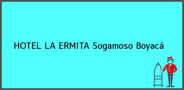 Teléfono, Dirección y otros datos de contacto para HOTEL LA ERMITA, Sogamoso, Boyacá, Colombia