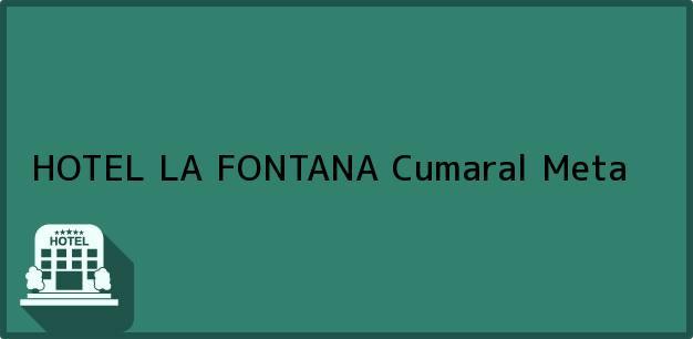 Teléfono, Dirección y otros datos de contacto para HOTEL LA FONTANA, Cumaral, Meta, Colombia