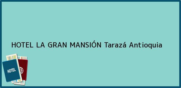 Teléfono, Dirección y otros datos de contacto para HOTEL LA GRAN MANSIÓN, Tarazá, Antioquia, Colombia