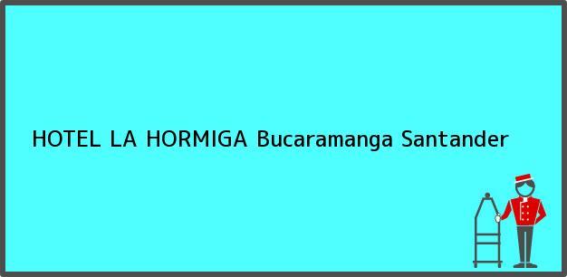 Teléfono, Dirección y otros datos de contacto para HOTEL LA HORMIGA, Bucaramanga, Santander, Colombia