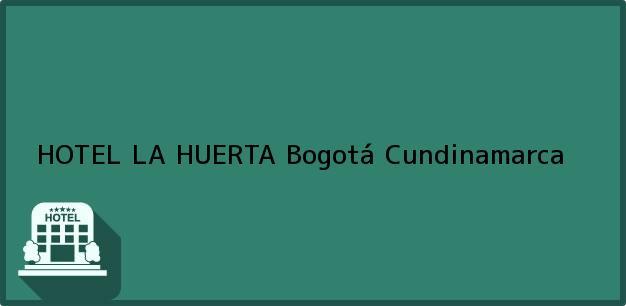 Teléfono, Dirección y otros datos de contacto para HOTEL LA HUERTA, Bogotá, Cundinamarca, Colombia
