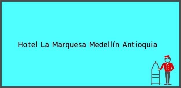 Teléfono, Dirección y otros datos de contacto para Hotel La Marquesa, Medellín, Antioquia, Colombia