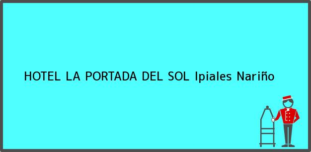 Teléfono, Dirección y otros datos de contacto para HOTEL LA PORTADA DEL SOL, Ipiales, Nariño, Colombia