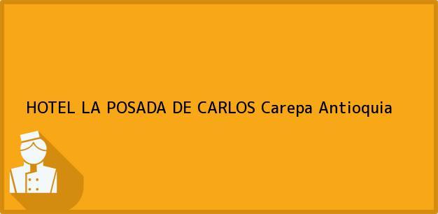 Teléfono, Dirección y otros datos de contacto para HOTEL LA POSADA DE CARLOS, Carepa, Antioquia, Colombia