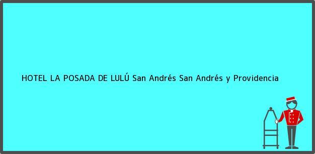 Teléfono, Dirección y otros datos de contacto para HOTEL LA POSADA DE LULÚ, San Andrés, San Andrés y Providencia, Colombia