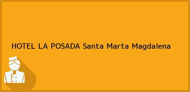 Teléfono, Dirección y otros datos de contacto para HOTEL LA POSADA, Santa Marta, Magdalena, Colombia