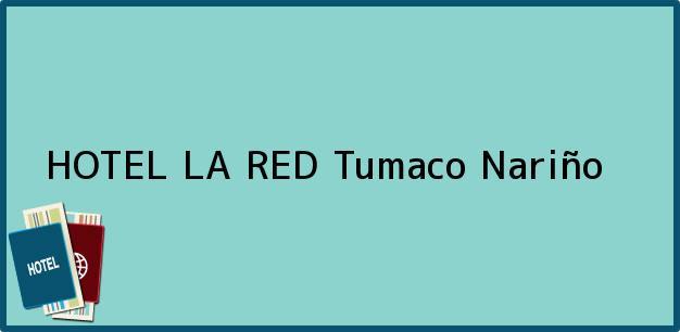Teléfono, Dirección y otros datos de contacto para HOTEL LA RED, Tumaco, Nariño, Colombia