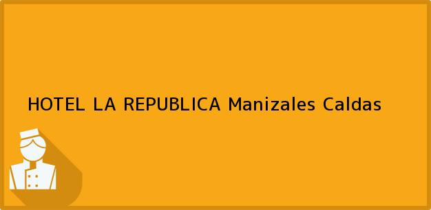 Teléfono, Dirección y otros datos de contacto para HOTEL LA REPUBLICA, Manizales, Caldas, Colombia