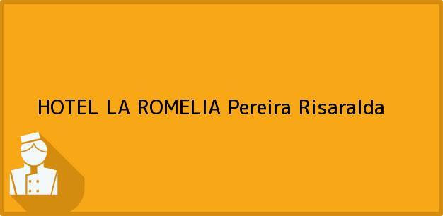 Teléfono, Dirección y otros datos de contacto para HOTEL LA ROMELIA, Pereira, Risaralda, Colombia