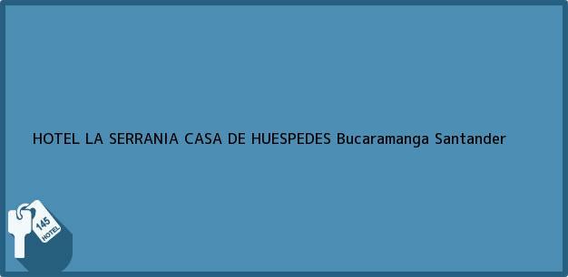 Teléfono, Dirección y otros datos de contacto para HOTEL LA SERRANIA CASA DE HUESPEDES, Bucaramanga, Santander, Colombia