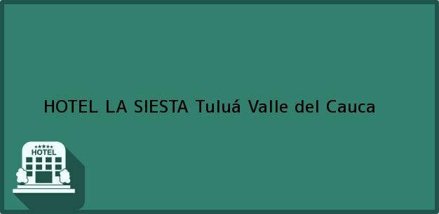 Teléfono, Dirección y otros datos de contacto para HOTEL LA SIESTA, Tuluá, Valle del Cauca, Colombia