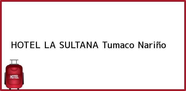 Teléfono, Dirección y otros datos de contacto para HOTEL LA SULTANA, Tumaco, Nariño, Colombia