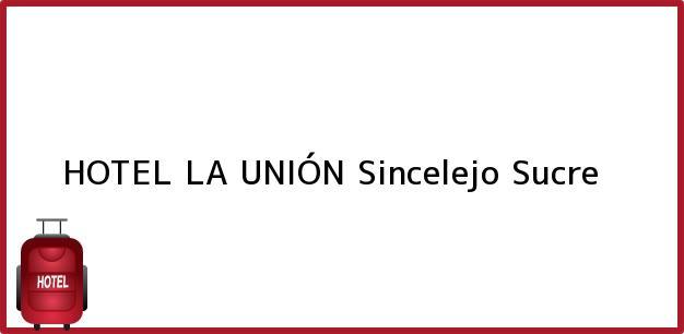 Teléfono, Dirección y otros datos de contacto para HOTEL LA UNIÓN, Sincelejo, Sucre, Colombia