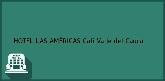 Teléfono, Dirección y otros datos de contacto para HOTEL LAS AMÉRICAS, Cali, Valle del Cauca, Colombia