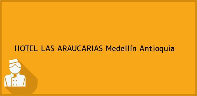 Teléfono, Dirección y otros datos de contacto para HOTEL LAS ARAUCARIAS, Medellín, Antioquia, Colombia