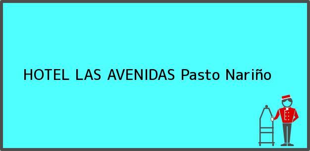 Teléfono, Dirección y otros datos de contacto para HOTEL LAS AVENIDAS, Pasto, Nariño, Colombia