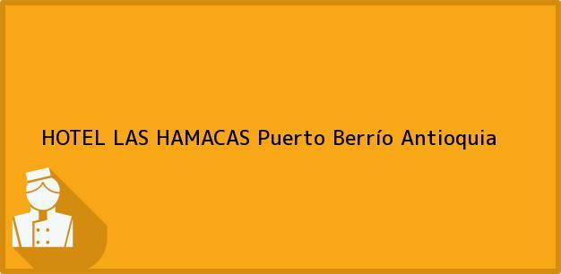 Teléfono, Dirección y otros datos de contacto para HOTEL LAS HAMACAS, Puerto Berrío, Antioquia, Colombia