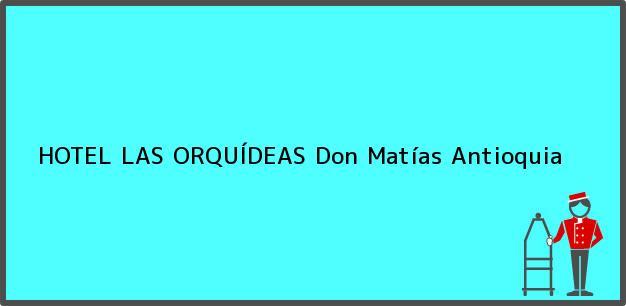 Teléfono, Dirección y otros datos de contacto para HOTEL LAS ORQUÍDEAS, Don Matías, Antioquia, Colombia