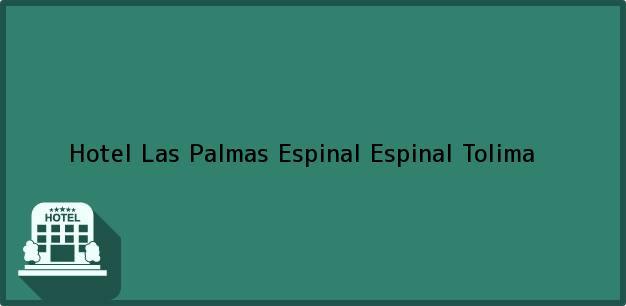 Teléfono, Dirección y otros datos de contacto para Hotel Las Palmas Espinal, Espinal, Tolima, Colombia