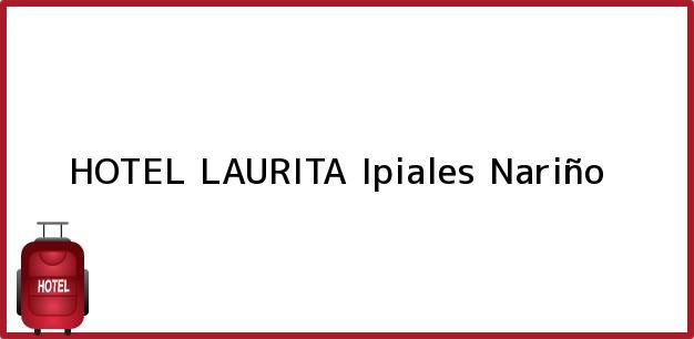 Teléfono, Dirección y otros datos de contacto para HOTEL LAURITA, Ipiales, Nariño, Colombia