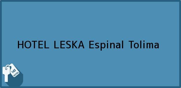 Teléfono, Dirección y otros datos de contacto para HOTEL LESKA, Espinal, Tolima, Colombia