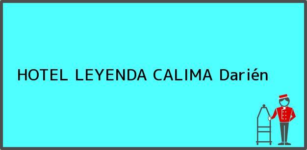 Teléfono, Dirección y otros datos de contacto para HOTEL LEYENDA CALIMA, Darién, , Colombia
