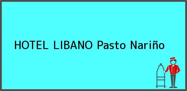 Teléfono, Dirección y otros datos de contacto para HOTEL LIBANO, Pasto, Nariño, Colombia