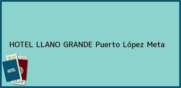 Teléfono, Dirección y otros datos de contacto para HOTEL LLANO GRANDE, Puerto López, Meta, Colombia