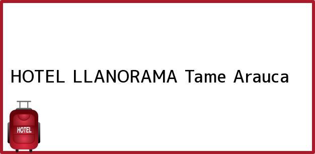 Teléfono, Dirección y otros datos de contacto para HOTEL LLANORAMA, Tame, Arauca, Colombia