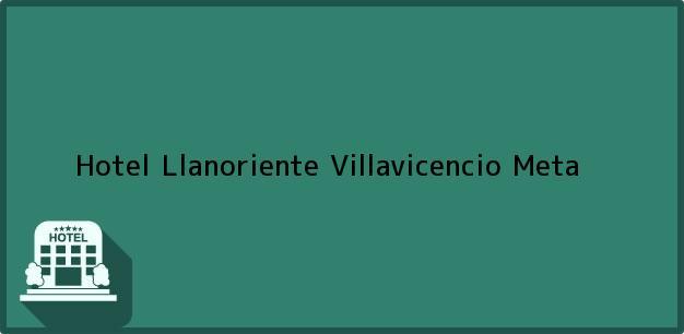 Teléfono, Dirección y otros datos de contacto para Hotel Llanoriente, Villavicencio, Meta, Colombia