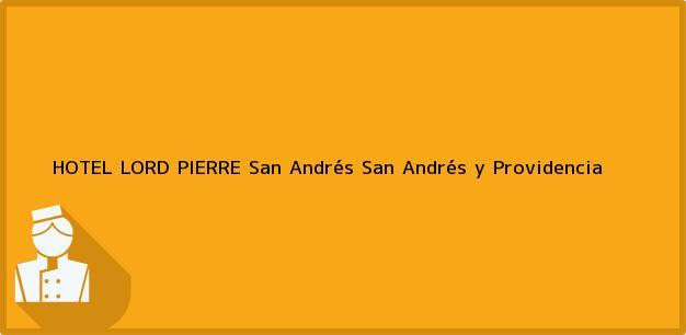 Teléfono, Dirección y otros datos de contacto para HOTEL LORD PIERRE, San Andrés, San Andrés y Providencia, Colombia