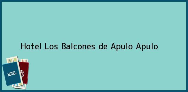 Teléfono, Dirección y otros datos de contacto para Hotel Los Balcones de Apulo, Apulo, , Colombia