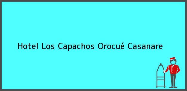 Teléfono, Dirección y otros datos de contacto para Hotel Los Capachos, Orocué, Casanare, Colombia